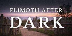 Plimoth Patuxetafter Dark